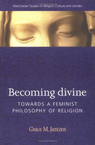 Becoming Divine: Towards a Feminist Philosophy of: Jantzen, Grace M.