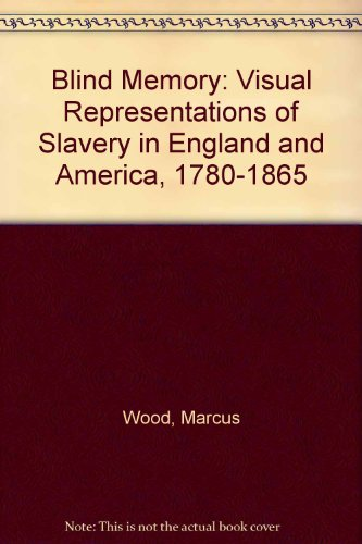 9780719054457: Blind Memory: Visual Representations of Slavery in England and America, 1780-1865