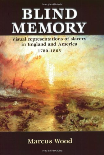 9780719054464: Blind Memory: Visual Representations of Slavery in England and America, 1780-1865