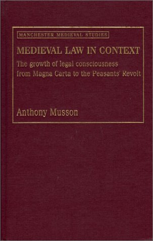 9780719054938: Medieval Law in Context: The Growth of Legal Consciousness from Magna Carta to The Peasants' Revolt (Manchester Medieval Studies)