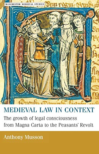 9780719054945: Medieval law in context: The growth of legal consciousness from Magna Carta to the Peasants' Revolt (Manchester Medieval Studies MUP)