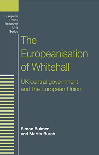 The Europeanisation of Whitehall: UK Central Government and the European Union (European Policy ...