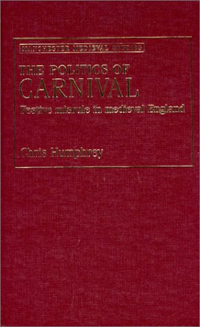 9780719056024: The Politics of Carnival: Festive Misrule in Medieval England (Manchester Medieval Studies)