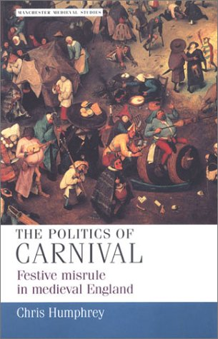 9780719056031: The Politics of Carnival: Festive Misrule in Medieval England (Manchester Medieval Studies)