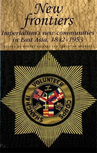 9780719056048: New Frontiers: Imperialism's New Communities in East Asia, 1842-1953 (Studies in Imperialism)