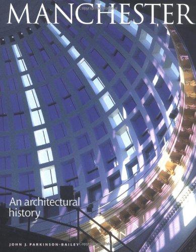 Manchester: An Architectural History: Parkinson-Bailey, John J.