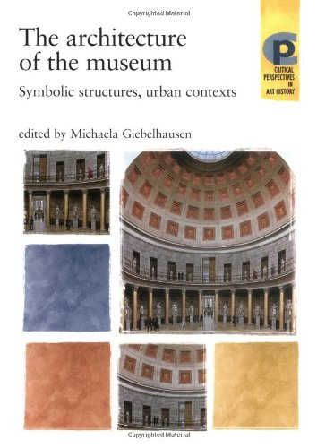 The Architecture of the Museum: Symbolic Structures, Urban Contexts (Critical Perspectives in Art ...