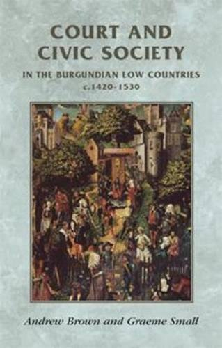 9780719056192: Court and Civic Society in the Burgundian Low Countries c. 1420-1530 (Manchester Medieval Sources)