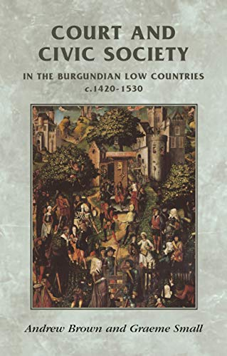 9780719056208: Court and Civic Society in the Burgundian Low Countries c.1420-1520 (Manchester Medieval Sources)
