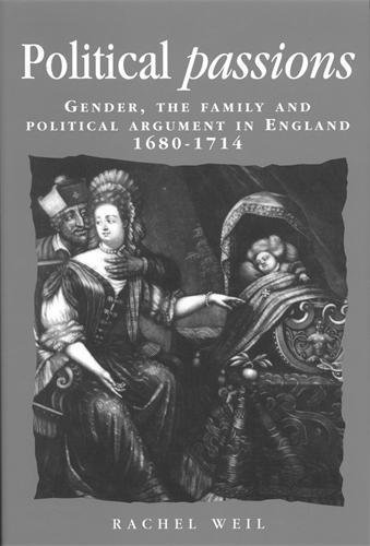 9780719056222: Political Passions: Gender, the Family and Political Argument in England, 1680-1714 (Politics, Culture and Society in Early Modern Britain)