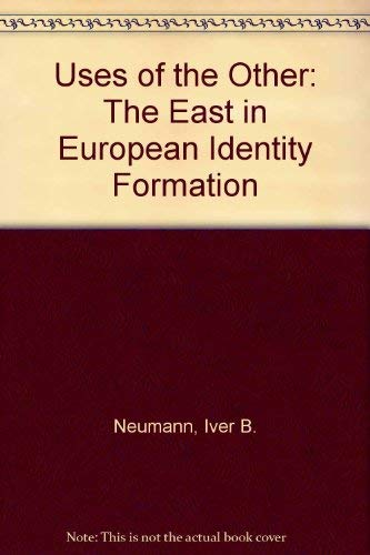 9780719056536: Uses of the Other:The East in European Identity Formation
