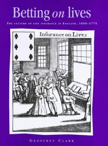 9780719056758: Betting On Lives: The Culture of Life Insurance in England, 1695-1775 (Politics, Culture and Society in Early Modern Britain)