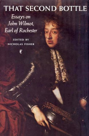 9780719056833: That Second Bottle: Essays on the Earl of Rochester