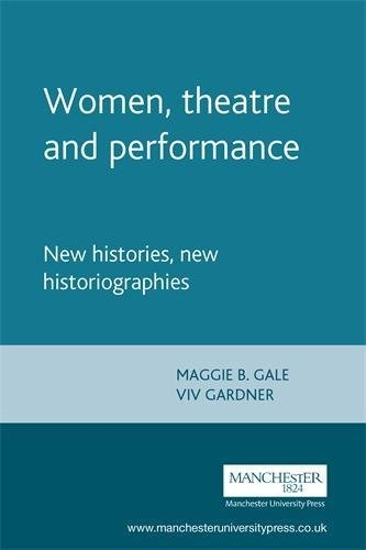 9780719057120: Women, Theatre and Performance: New Histories, New Historiographies