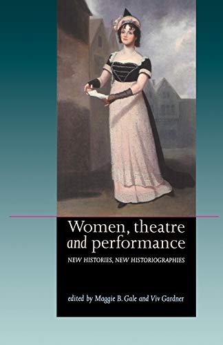 9780719057137: Women, Theatre and Performance: New Histories, New Historiographies (Women Theatre and Performance MUP)
