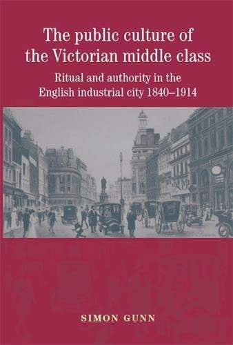 9780719057151: The Public Culture of the Victorian Middle Class: Ritual and Authority in the English Industrial City 1840-1914