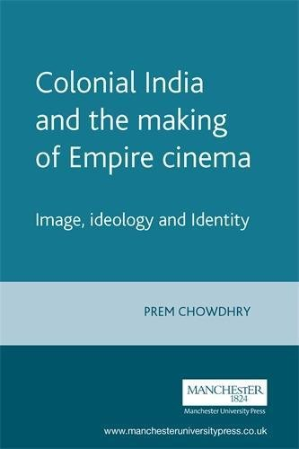 9780719057250: Colonial India and the Making of Empire Cinema: Image, Ideology and Identity