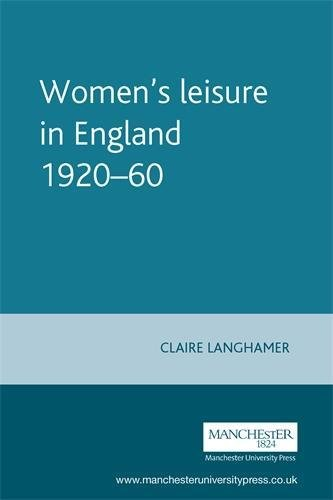 9780719057366: Women'S Leisure in England 1920-60 (Studies in Popular Culture)