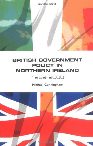 British Government Policy in Northern Ireland, 1969-2000: Michael Cunningham
