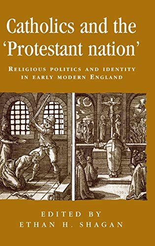 9780719057687: Catholics and the protestant nation: Religious politics and identity in early modern England (Politics Culture and Society in Early Modern Britain MUP)