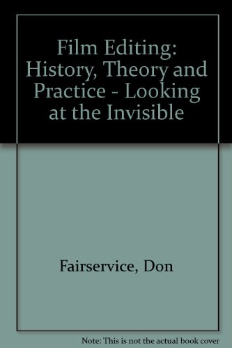 9780719057762: Film Editing: History, Theory and Practice - Looking at the Invisible