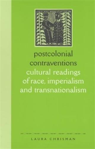 Postcolonial Contraventions: Cultural Readings of Race, Imperialism and Transnationalism: Laura ...