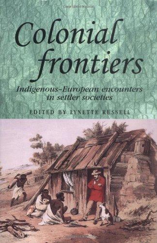 Colonial Frontiers: Indigenous-European Encounters in Settler Societies (Studies in Imperialism)