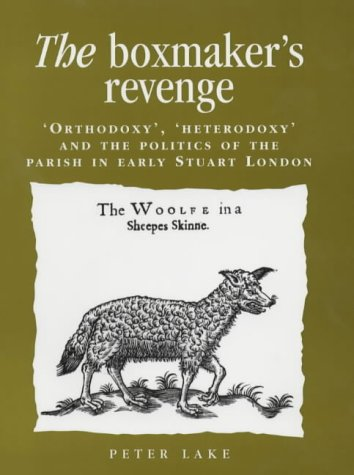 9780719059674: The Boxmaker's Revenge: 'Orthodoxy', 'Heterodoxy', and the Politics of the Parish in Early Stuart London (Politics, Culture and Society in Early Modern Britain)