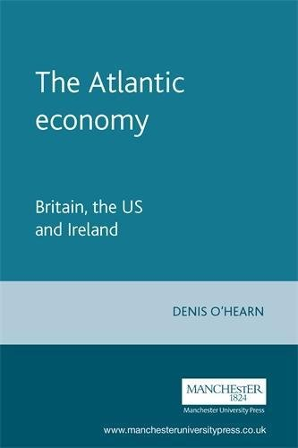The Atlantic Economy: Britain, the US and Ireland: O'Hearn, Denis