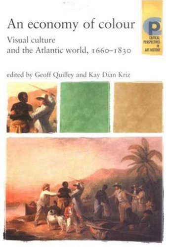 9780719060069: An Economy of Colour: Visual Culture and the North Atlantic World, 1660-1830 (Barber Institute's Critical Perspectives in Art History Series)