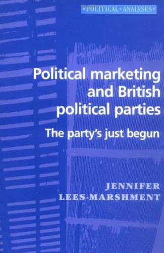 9780719060168: Political Marketing and British Political Parties: The Party's Just Begun (Political Analyses)