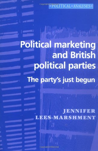 9780719060175: Political Marketing and British Political Parties: The Party's Just Begun (Political Analyses)