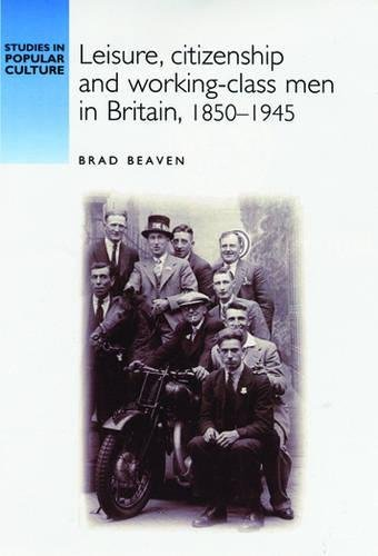 9780719060274: Leisure, Citizenship and Working-Class Men in Britain, 1850-1945 (Studies in Popular Culture)