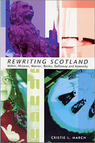 Rewriting Scotland: Welsh, Mclean, Warner, Banks, Galloway and Kennedy: Christie L. March