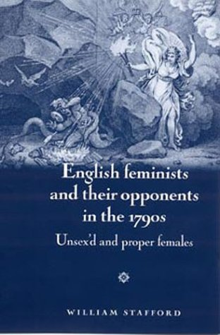 9780719060823: English Feminists and Their Opponents in the 1790s: Unsex'D and Proper Females