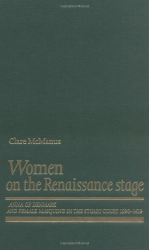 9780719060922: Women on the Renaissance Stage: Anna of Denmark and Female Masquing in the Stuart Court (1590-1619)