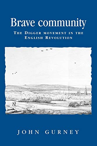 9780719061035: Brave community: The Digger Movement in the English Revolution (Politics Culture and Society in Early Modern Britain MUP)