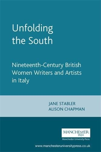 9780719061295: Unfolding the South: Nineteenth-Century British Women Writers and Artists in Italy