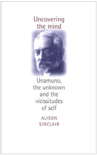 Uncovering The Mind: Unamuno, the Unknown and the Vicissitudes of the Self: Sinclair, Alison