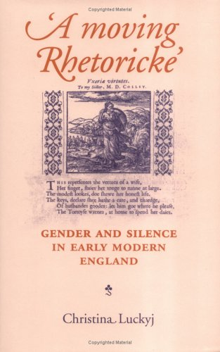 9780719061561: A Moving Rhetoricke: Gender and Silence in Early Modern England