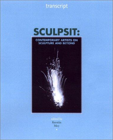 9780719061653: Sculpsit: Contemporary Artists on Sculpture and Beyond (Transcript)