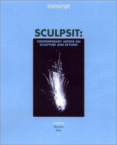 Sculpsit: Contemporary Artists on Sculpture and Beyond: Mey, Kerstin