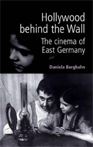 9780719061721: Hollywood behind the wall: The cinema of East Germany