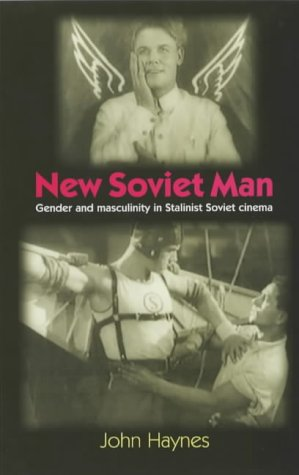 9780719062377: New Soviet Man: Gender and Masculinity in Stalinist Soviet Cinema