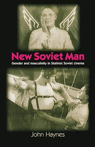 9780719062384: New Soviet Man: Gender and Masculinity in Stalinist Soviet Cinema
