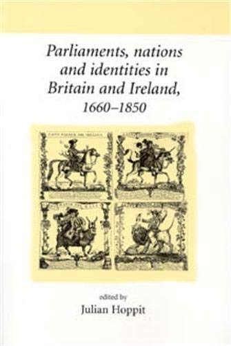 9780719062469: Parliaments, Nations and Identities in Britain and Ireland, 1660-1850 (UCL/ Neale Series on British History)