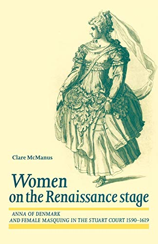 9780719062506: Women on the Renaissance Stage: Anna of Denmark and Female Masquing in the Stuart Court (1590-1619)