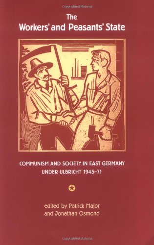 9780719062896: The Workers' and Peasants' State: Communism and Society in East Germany Under Ulbricht, 1945-71