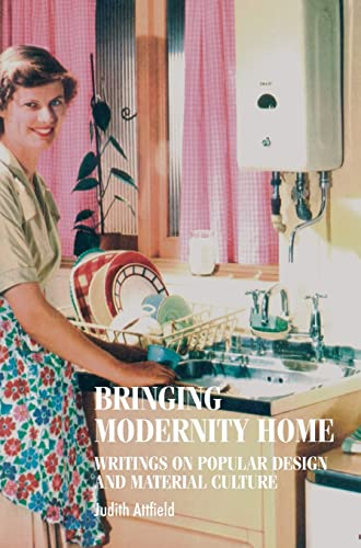 9780719063268: Bringing Modernity Home: Writings on Popular Design and Material Culture (Studies in Design and Material Culture)