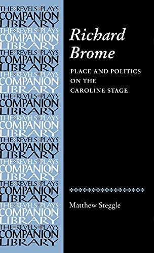 9780719063589: Richard Brome: Place and politics on the Caroline stage (Revels Plays Companion Library MUP)